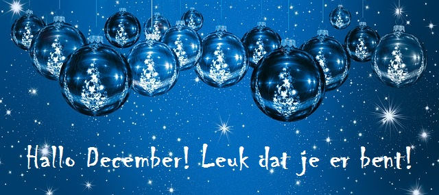 Dag November, Hallo December! Je bent er! Leuk!