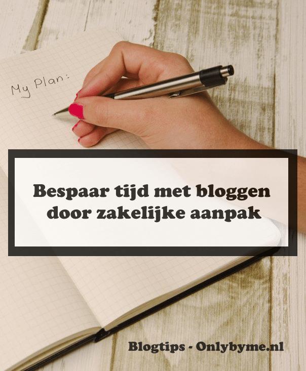 Bespaar tijd door bij het bloggen een zakelijke aanpak te gebruiken. #blogtips #bloggen #zakelijkbloggen #tijdbesparen