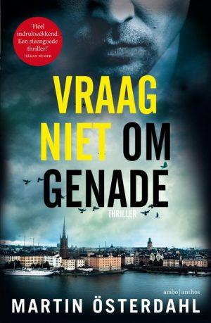 Recensie Vraag niet om genade, Martin Österdahl.Afbeelding toont kaft boek. #recensie #review #thriller #scandinavischethriller #debuutthriller #debuut